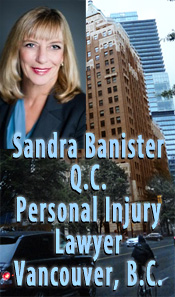 Sandra Banister, Q.C. 30+ years experience in personal injury plaintiff's lawyer for ICBC settlements including brain injuries, fractures, spine injuries, quadreplegia, paraplegia, pain and suffering, click to  more info.